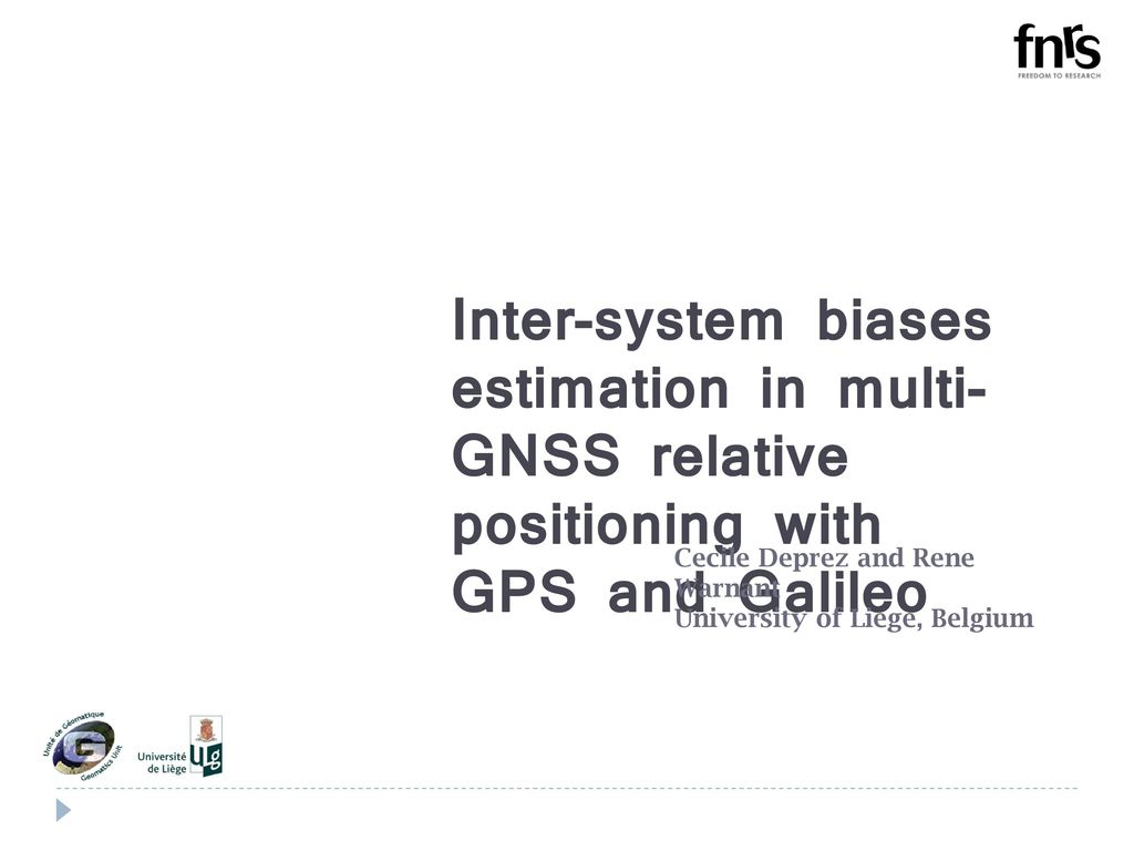 Inter-system biases estimation in multi-GNSS relative positioning with GPS  and Galileo Cecile Deprez and Rene Warnant University of Liege, Belgium