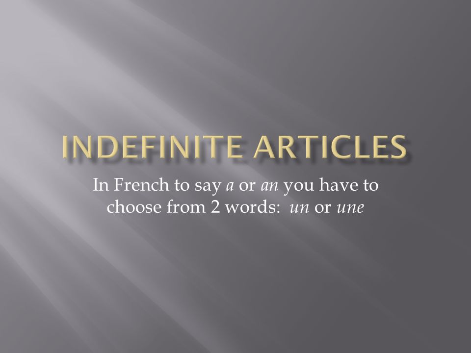 In French to say a or an you have to choose from 2 words: un or une