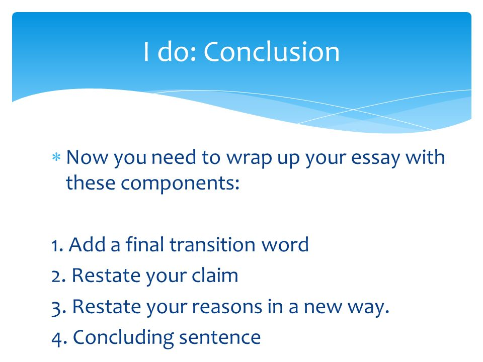 transition words for conclusion in an essay Transition words are like road signs they help the reader understand the direction of your thought examples: actually, most of his classmates were awake by 8:30 am as a matter of fact, those who were present really enjoyed the debate first and foremost, she is an artist here is a chart of example transition words you can use to guide your reader through your essays.