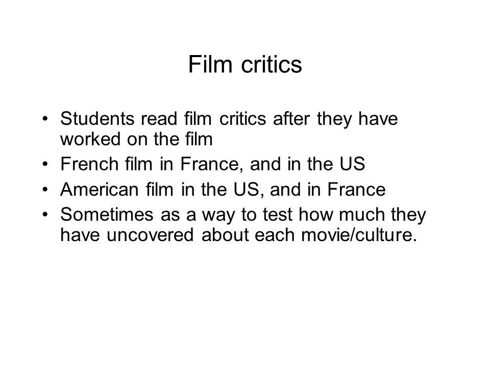 Film critics Students read film critics after they have worked on the film. French film in France, and in the US.