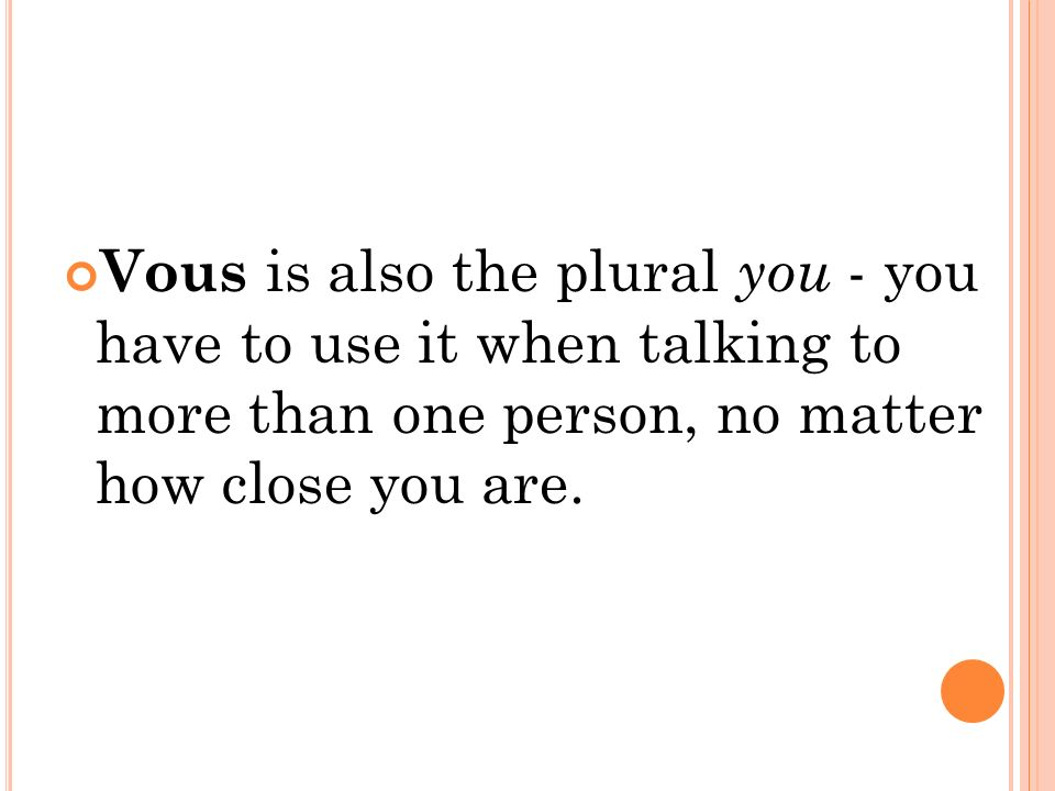 Vous is also the plural you - you have to use it when talking to more than one person, no matter how close you are.