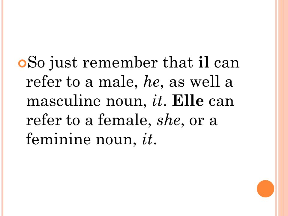 So just remember that il can refer to a male, he, as well a masculine noun, it.