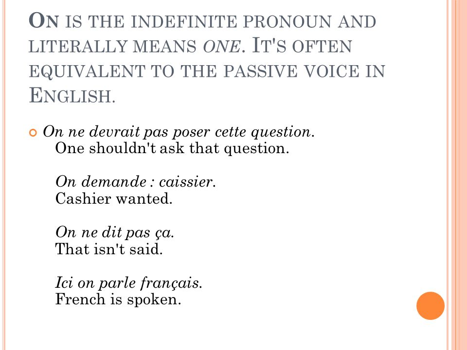 On is the indefinite pronoun and literally means one
