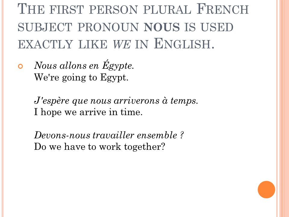 The first person plural French subject pronoun nous is used exactly like we in English.