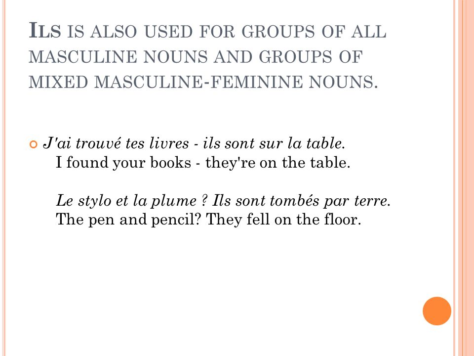 Ils is also used for groups of all masculine nouns and groups of mixed masculine-feminine nouns.