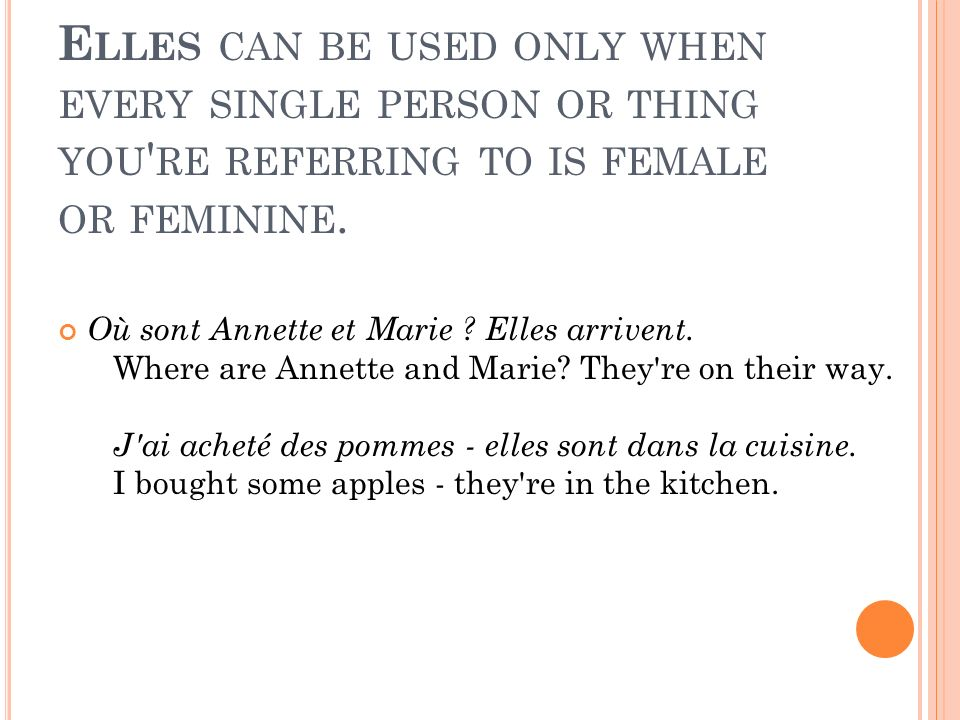 Elles can be used only when every single person or thing you re referring to is female or feminine.