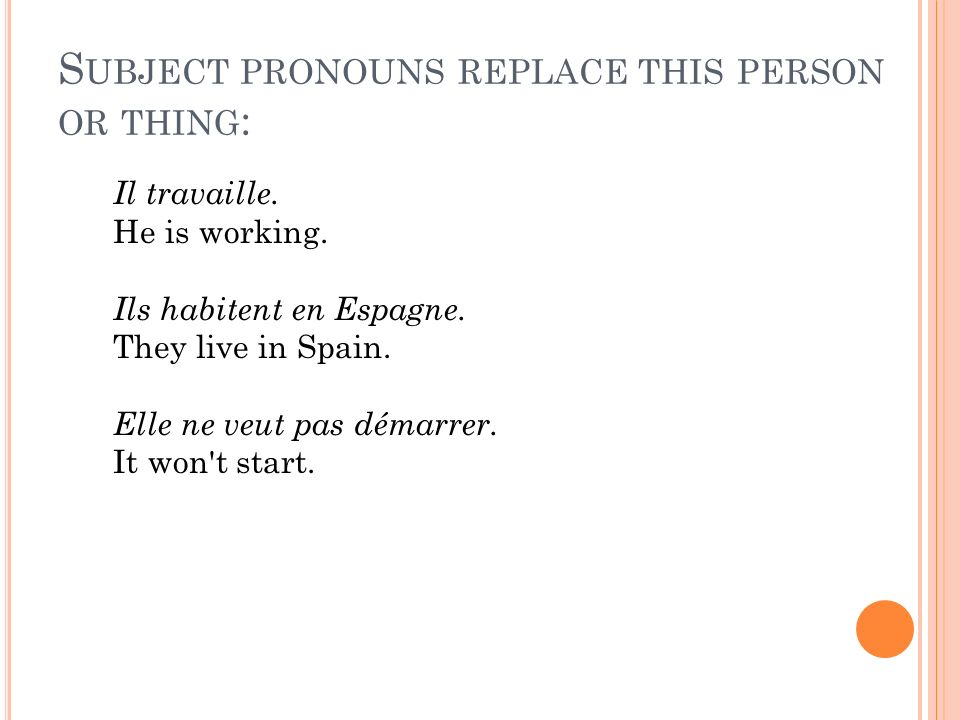 Subject pronouns replace this person or thing: