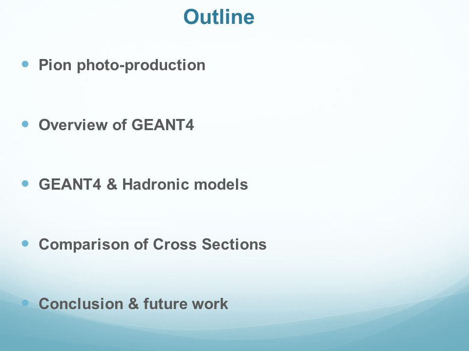 Outline Pion photo-production Overview of GEANT4