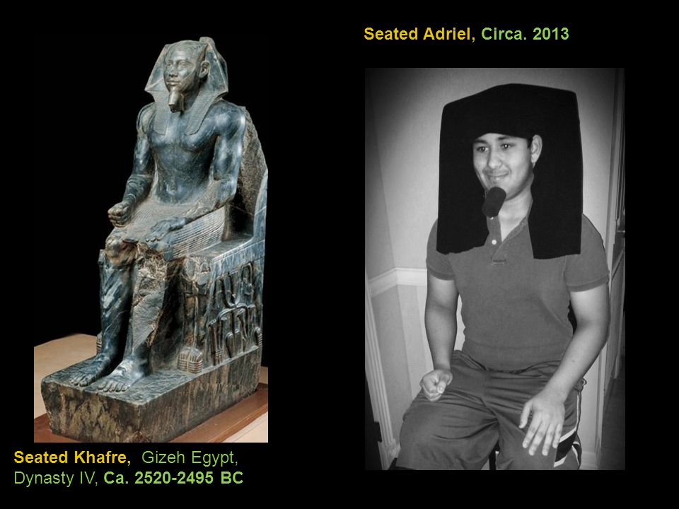 Seated Adriel, Circa. 2013 Seated Khafre, Gizeh Egypt, Dynasty IV, Ca. 2520-2495 BC