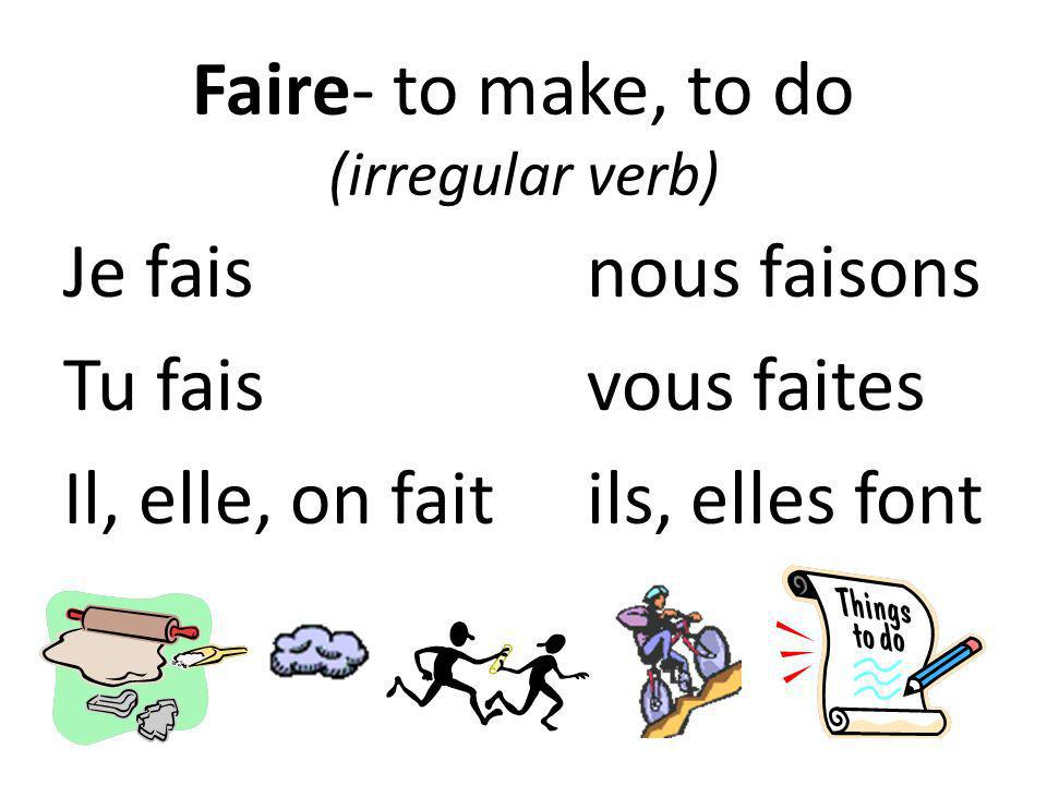 Faire- to make, to do (irregular verb)