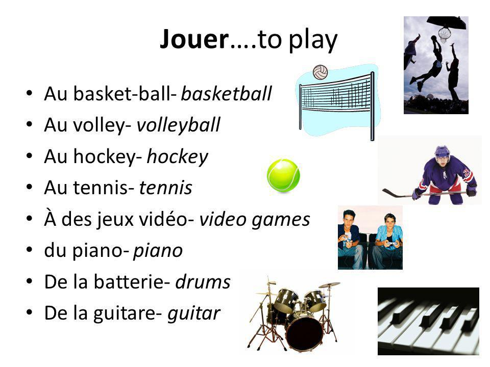 Jouer….to play Au basket-ball- basketball Au volley- volleyball