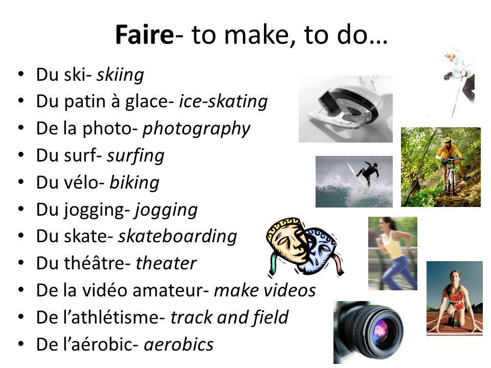 Faire- to make, to do… Du ski- skiing Du patin à glace- ice-skating