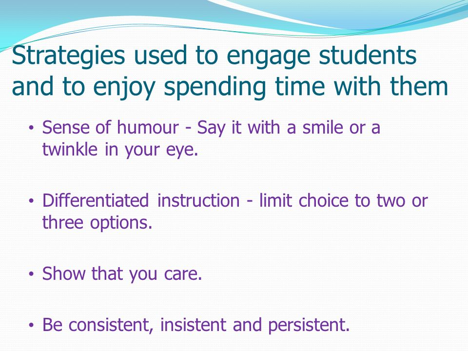 Strategies used to engage students and to enjoy spending time with them