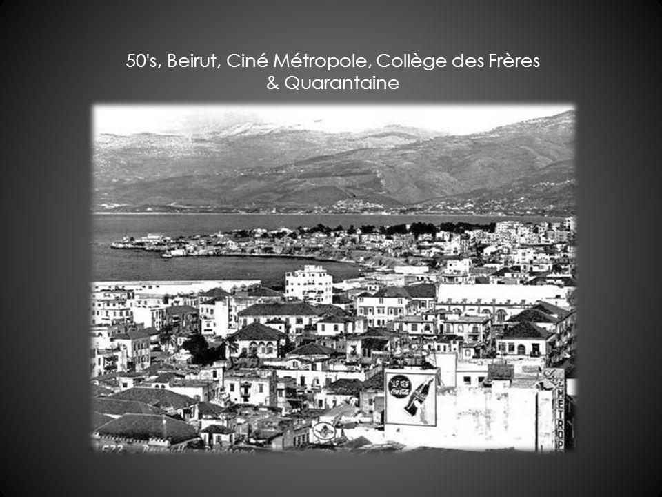 50 s, Beirut, Ciné Métropole, Collège des Frères & Quarantaine