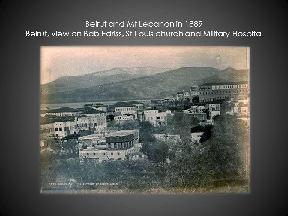 Beirut and Mt Lebanon in 1889 Beirut, view on Bab Edriss, St Louis church and Military Hospital