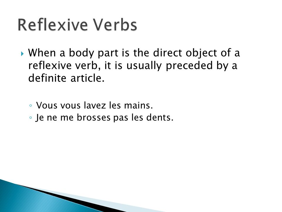 Reflexive Verbs When a body part is the direct object of a reflexive verb, it is usually preceded by a definite article.