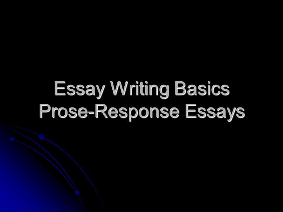 essay writing basics prose response essays ppt video online  1 essay writing basics prose response essays