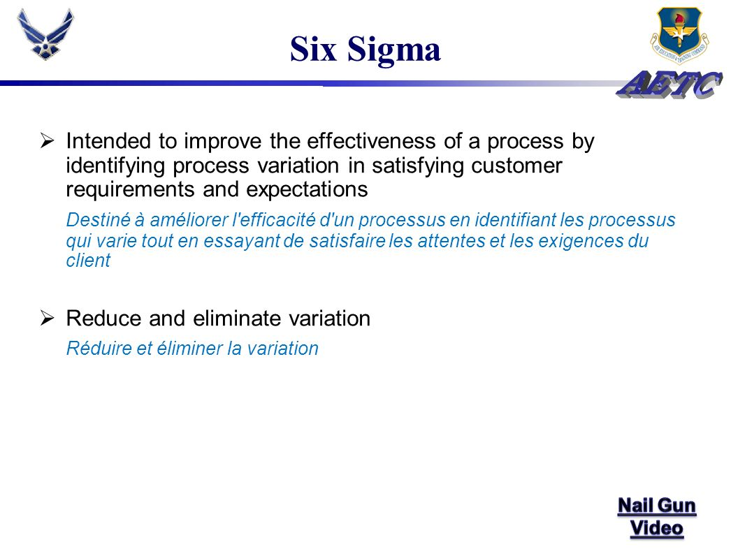 Six Sigma Intended to improve the effectiveness of a process by identifying process variation in satisfying customer requirements and expectations.