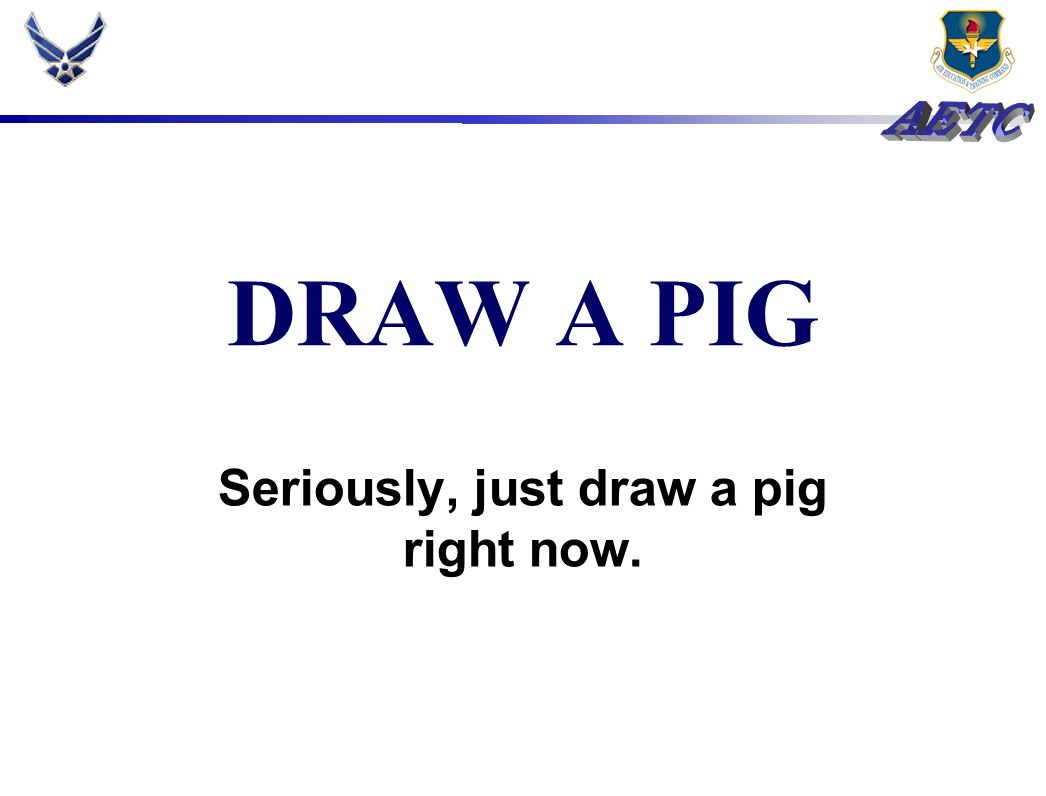 Seriously, just draw a pig right now.
