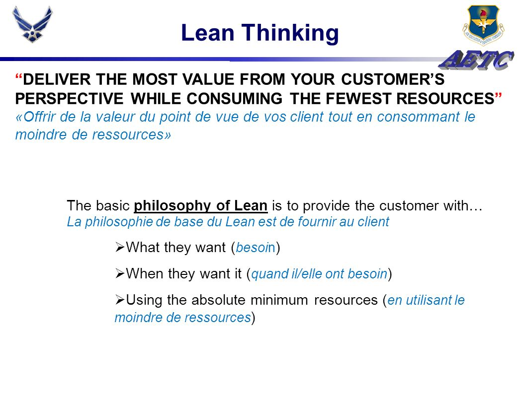 Lean Thinking DELIVER THE MOST VALUE FROM YOUR CUSTOMER'S PERSPECTIVE WHILE CONSUMING THE FEWEST RESOURCES
