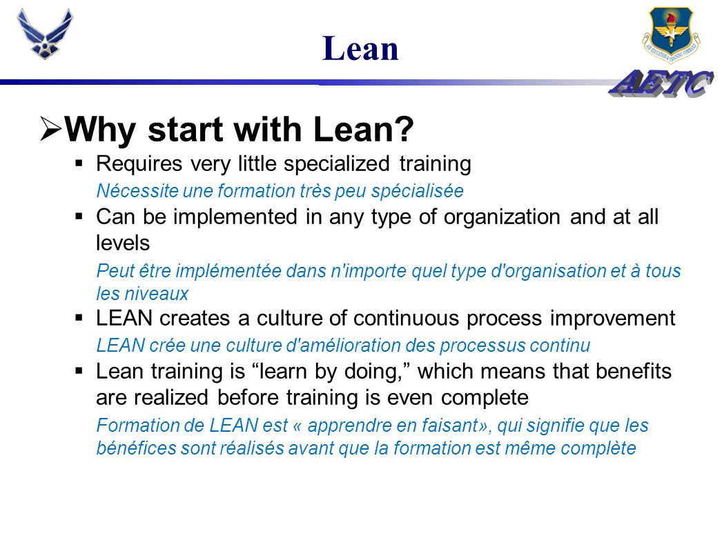 Lean Why start with Lean Requires very little specialized training