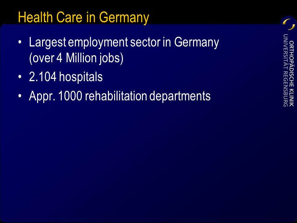 Health Care in Germany Largest employment sector in Germany (over 4 Million jobs) 2.104 hospitals.