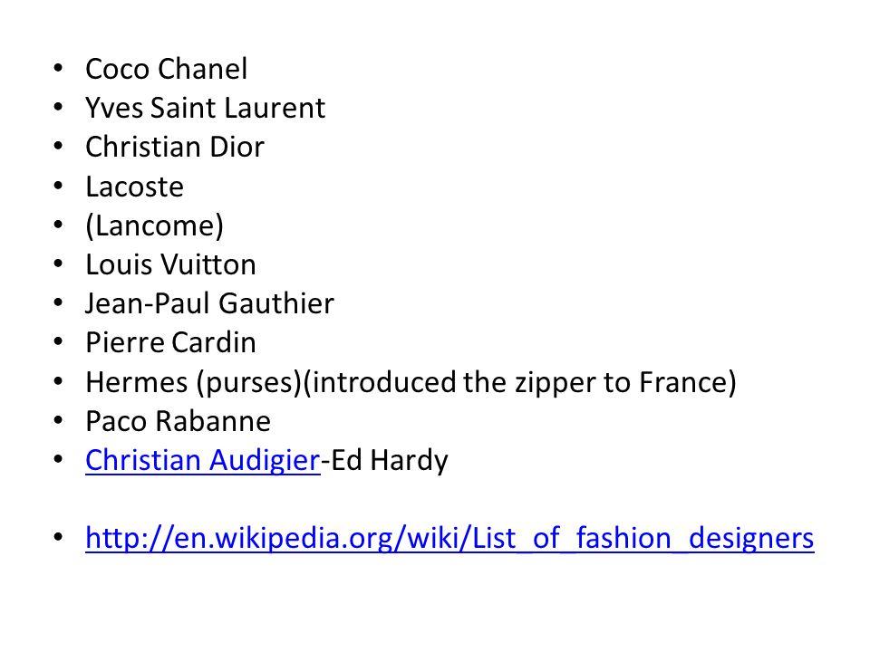 Coco Chanel Yves Saint Laurent. Christian Dior. Lacoste. (Lancome) Louis Vuitton. Jean-Paul Gauthier.