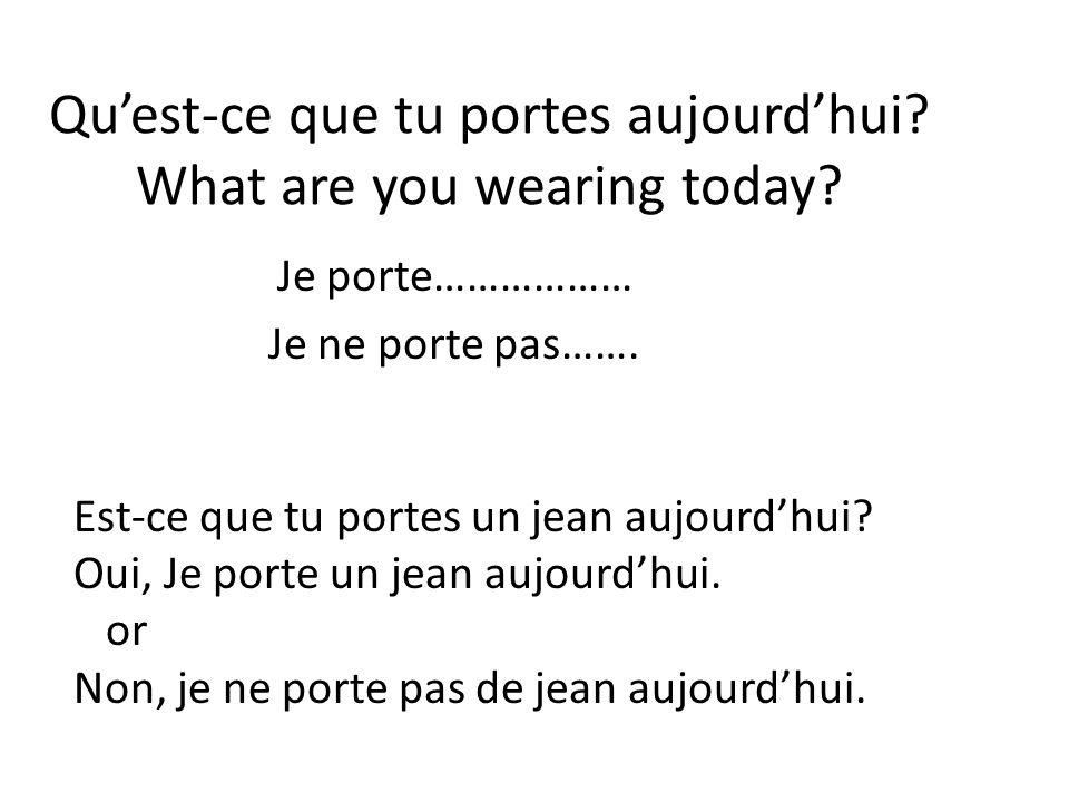Qu'est-ce que tu portes aujourd'hui What are you wearing today