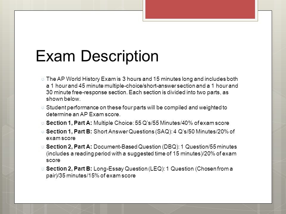 write essays ap world history exam Document-based questions are one of three different types of essays you will need to be able to write on the ap exam, and in class the document-based question is sometimes better understood as an evidence-based question: you will be given a question on an historical topic, and then provided with a series of documents.
