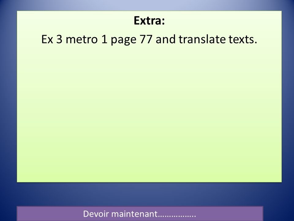 Extra: Ex 3 metro 1 page 77 and translate texts.