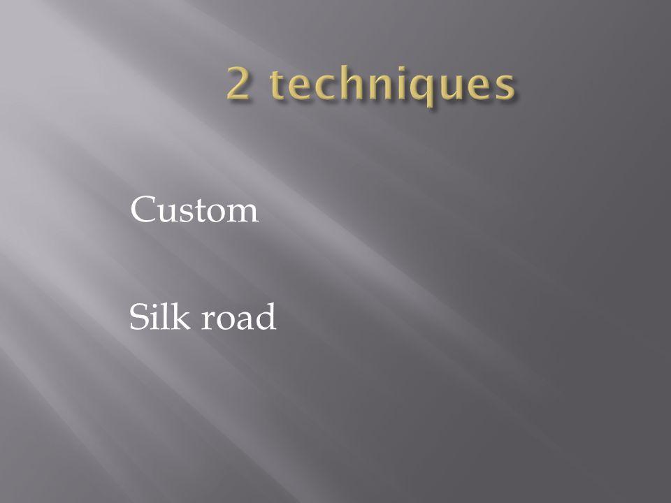 2 techniques Custom Silk road