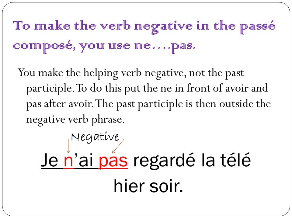 To make the verb negative in the passé composé, you use ne….pas.