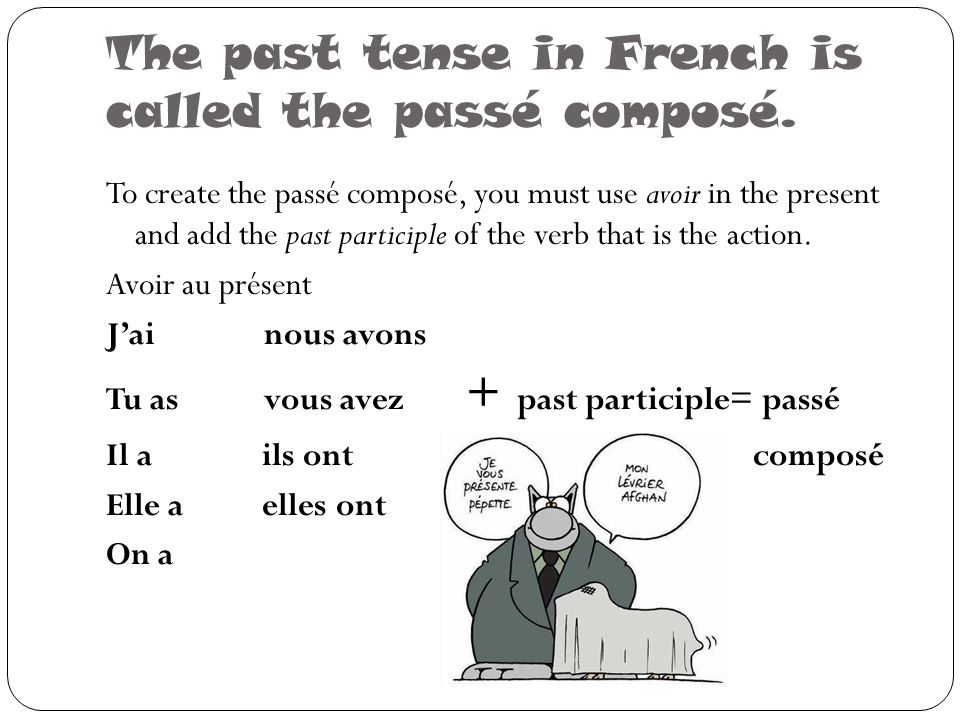 The past tense in French is called the passé composé.