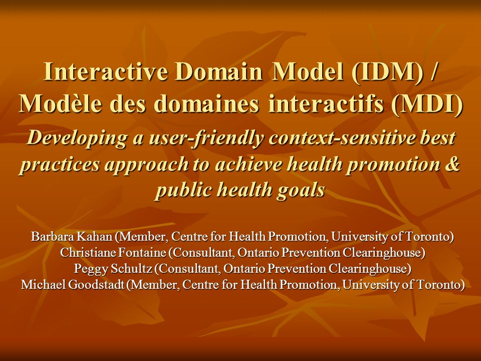 Interactive Domain Model (IDM) / Modèle des domaines interactifs (MDI) Developing a user-friendly context-sensitive best practices approach to achieve health promotion & public health goals