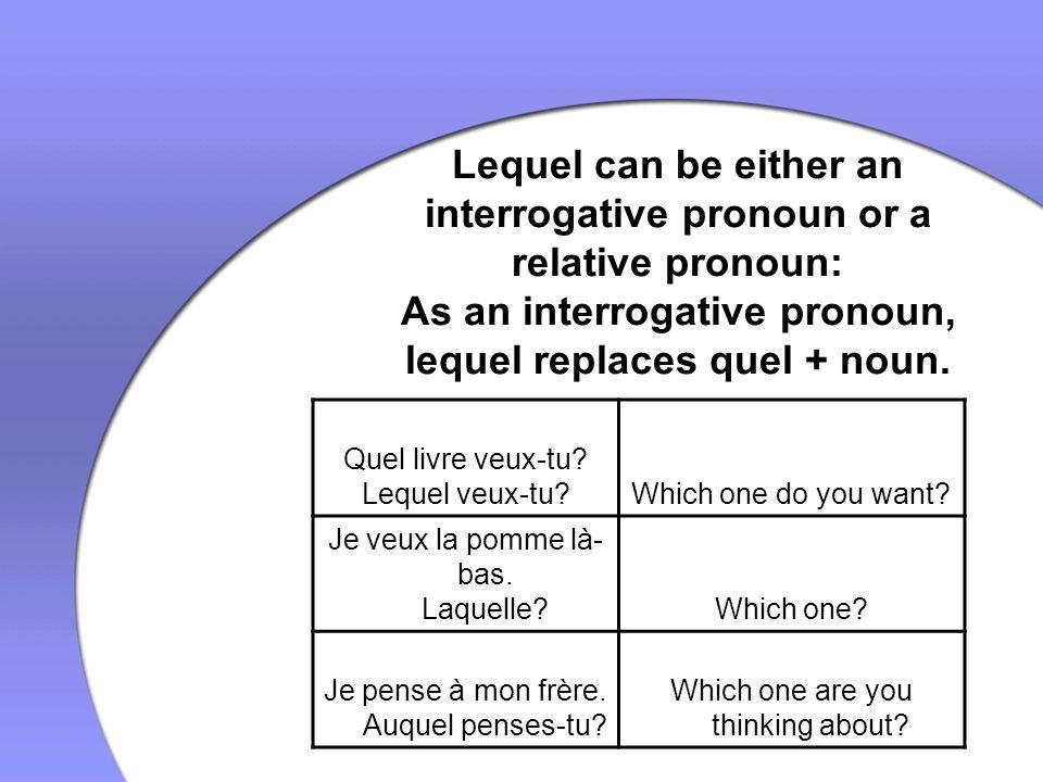 Lequel can be either an interrogative pronoun or a relative pronoun: As an interrogative pronoun, lequel replaces quel + noun.