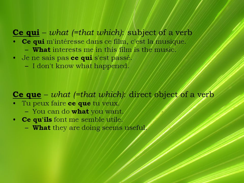 Ce qui – what (=that which): subject of a verb