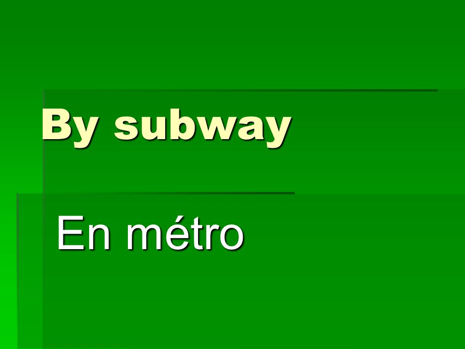 By subway En métro