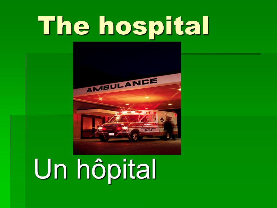 The hospital Un hôpital