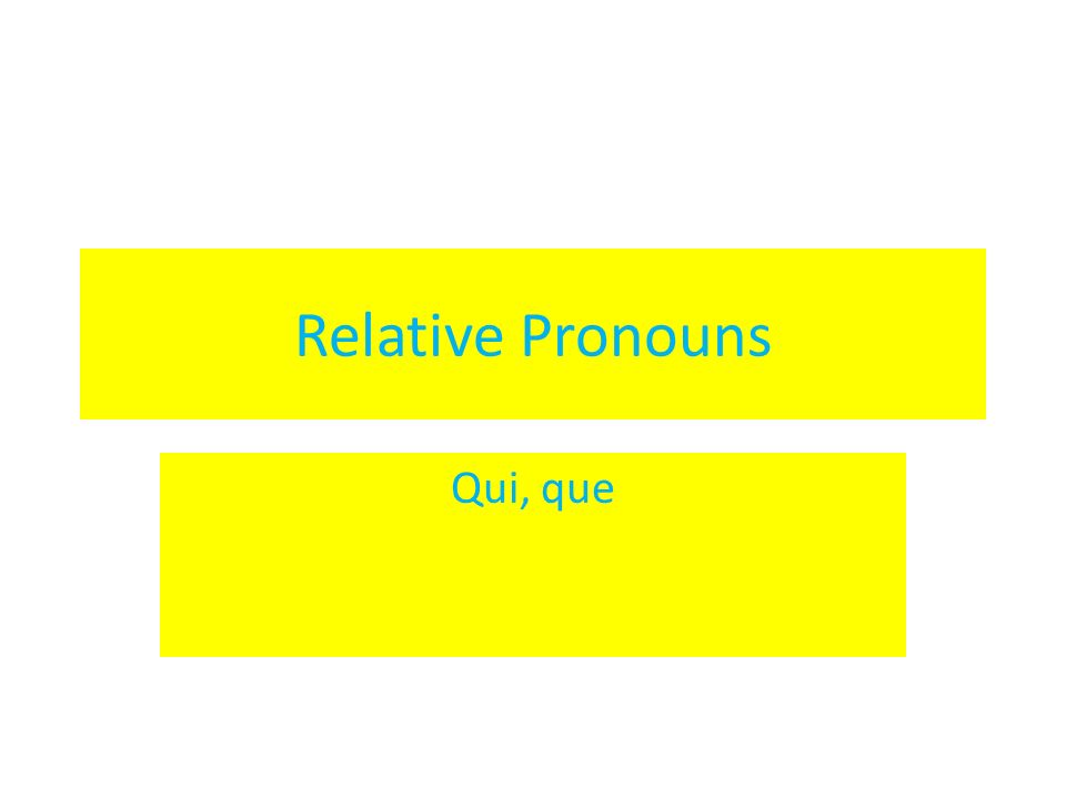 Relative Pronouns Qui, que