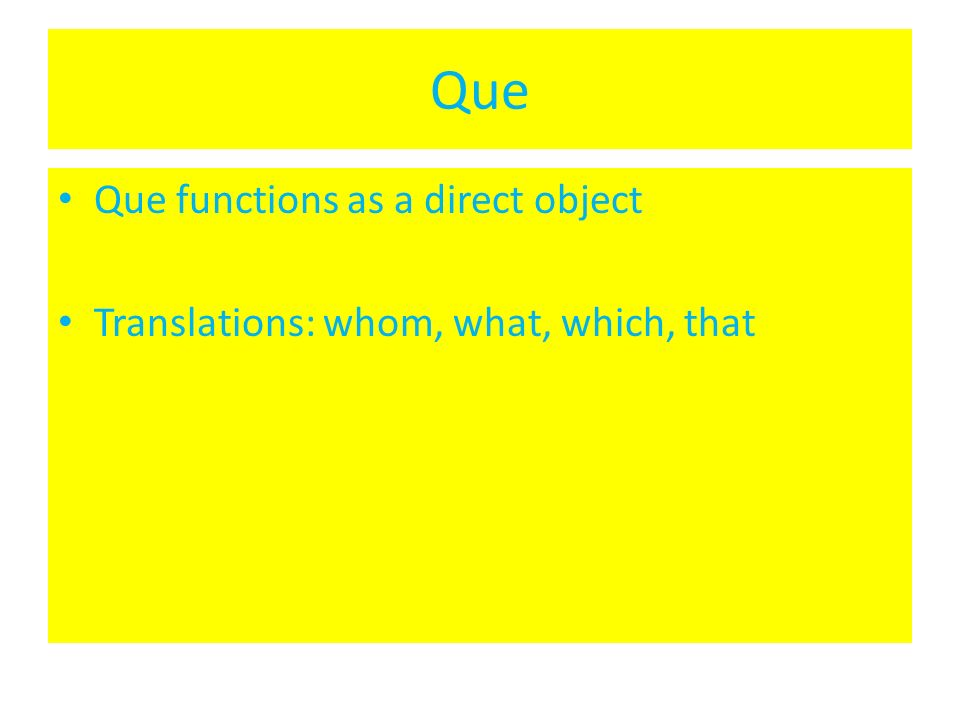 Que Que functions as a direct object