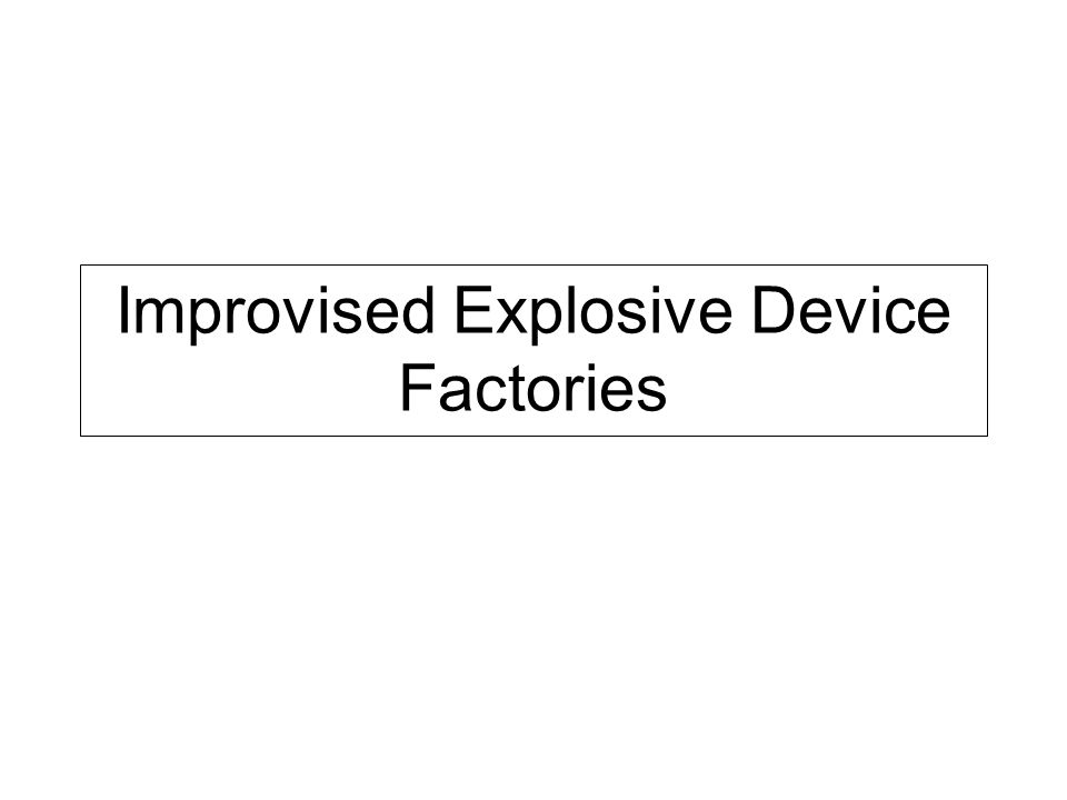 Improvised Explosive Device Factories
