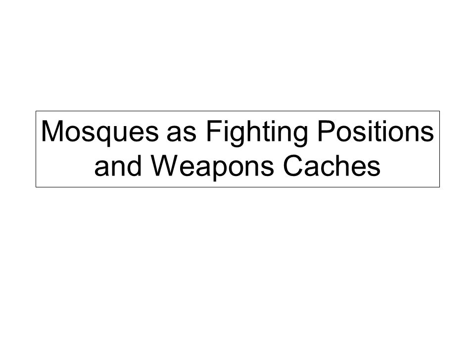 Mosques as Fighting Positions and Weapons Caches