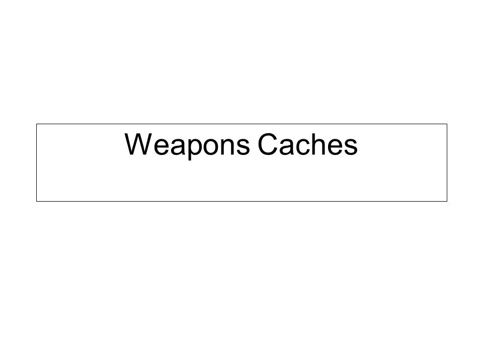 Weapons Caches
