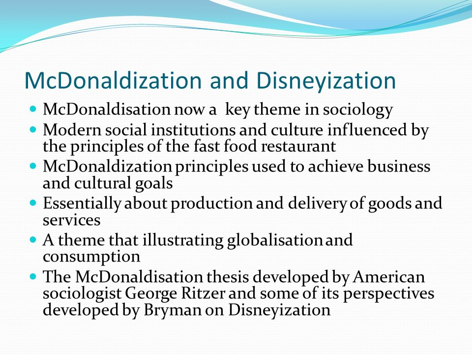 mcdonaldization thesis Talk:mcdonaldization jump to  one of the main points of ritzer's mcdonaldization thesis is that rational bureaucratic organizations, like mcdonalds,.