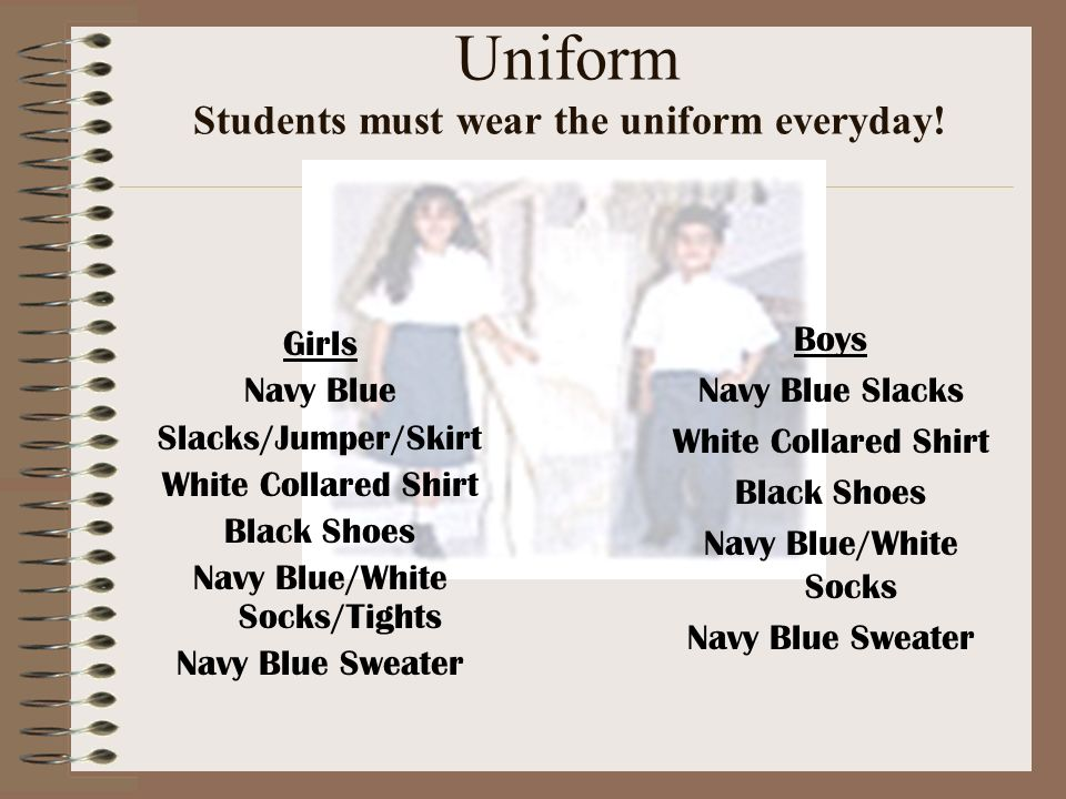 Uniform Students must wear the uniform everyday!
