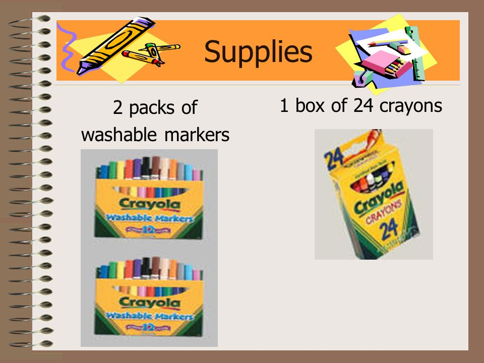 Supplies 2 packs of washable markers 1 box of 24 crayons