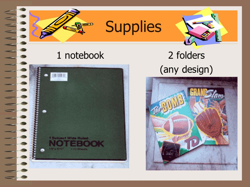 Supplies 1 notebook 2 folders (any design)
