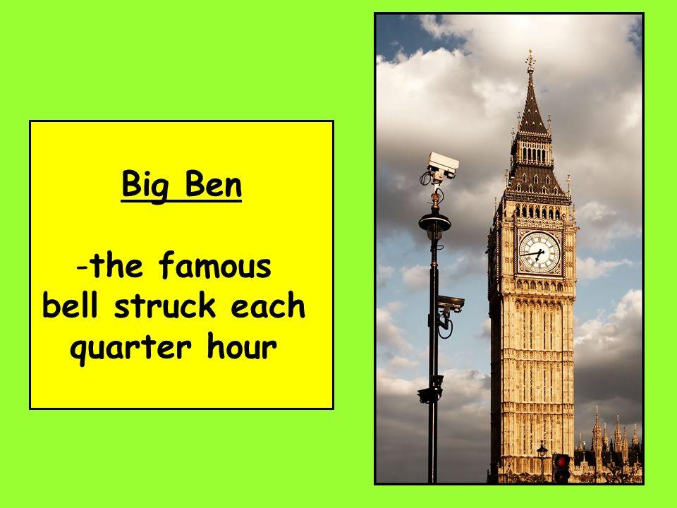 Big Ben the famous bell struck each quarter hour