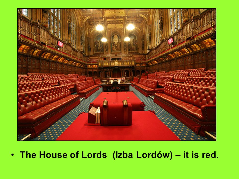 The House of Lords (Izba Lordów) – it is red.