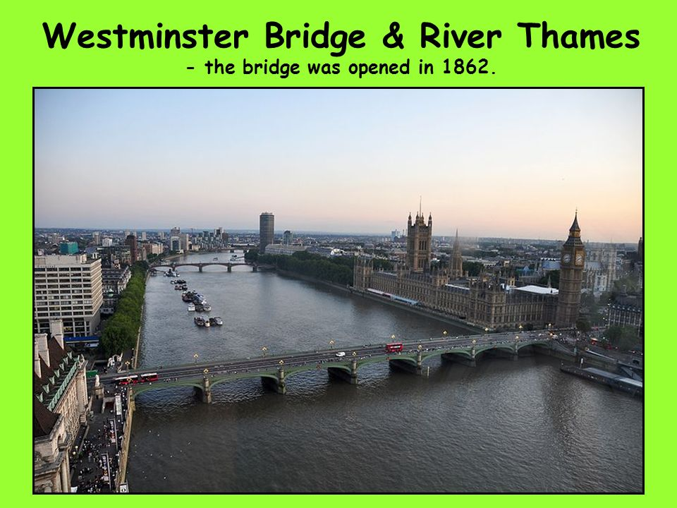 Westminster Bridge & River Thames - the bridge was opened in 1862.